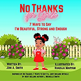 No Thanks for Girls: 7 Ways to Say I'm Beautiful, Strong and Enough by [Joni A. Smith, Khadija Maryam, L. Michelle  Smith]