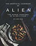 The Unofficial Cookbook of Alien: The Human Versions of Alien's Food