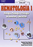 Hematología 1. Citología, fisiología y patología de hematíes y leucocitos