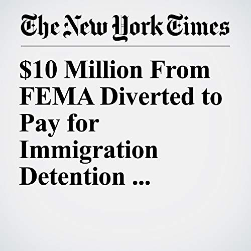 $10 Million From FEMA Diverted to Pay for Immigration Detention Centers, Document Shows copertina