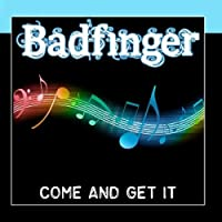 Come And Get It by Badfinger