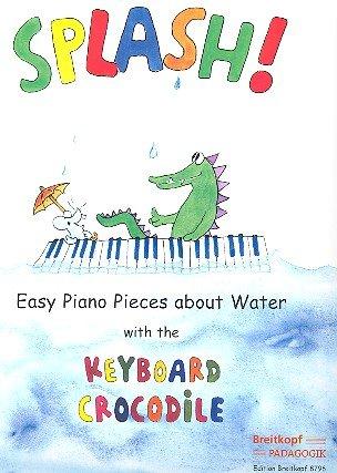 Splash! - Leichte Klavierstücke vom Wasser mit dem Tastenkrokodil inkl. Bleistift -- Nie wieder trockener Klavierunterricht - illustriert von Martina Schneider - Noten/sheet music