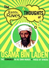 Rants Raves and Thoughts of Osama Bin Laden: The Terrorist in His Own Words and Those of Others