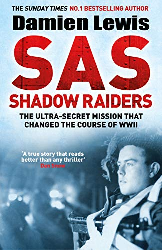 SAS Shadow Raiders: The Ultra-Secret Mission that Changed the Course of WWII