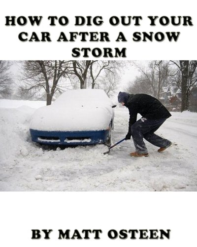 How to Dig out Your Car After a Snow Storm (English Edition)