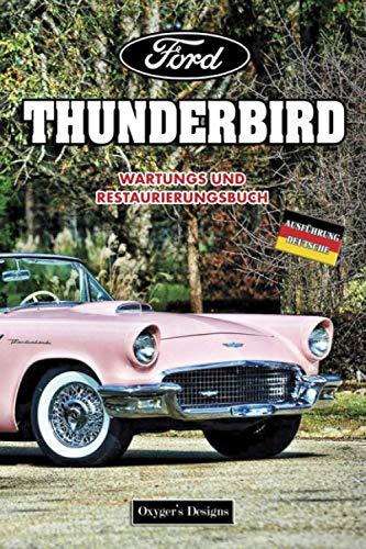 FORD THUNDERBIRD: WARTUNGS UND RESTAURIERUNGSBUCH (Deutsche Ausgaben)