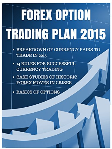 FOREX OPTIONS TRADING PLAN 2015: FOREX TRADING STRATEGIES WITH FOREX OPTIONS (TRADING ONLINE) (English Edition)