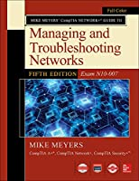 Mike Meyers' CompTIA Network+ Guide to Managing and Troubleshooting Networks Exam N10-007