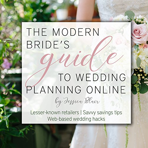The Modern Bride's Guide to Wedding Planning Online: Lesser-known retailers; savvy savings...