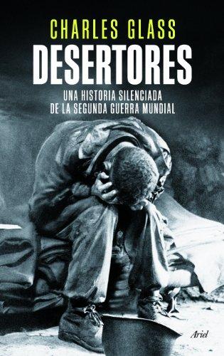 Desertores: Una historia silenciada de la segunda guerra mundial (Ariel)