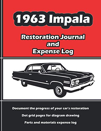 1963 Impala - Restoration Journal & Expense Log: Vintage car restorers and collectors love documentation. Keep accurate, in-depth records of your ... easy-to-use journal and expense log book!