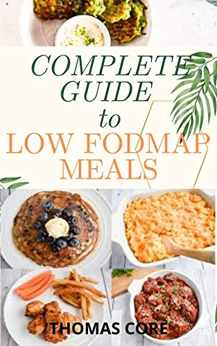 Complete Guide to LOW FODMAP Meals: A Carefully Selected...