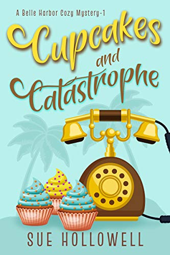 Cupcakes and Catastrophe (A Belle Harbor Cozy Mystery Book 1) by [Sue Hollowell]