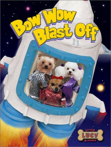 Bow Wow Blast Off (Little Lucy & Friends)