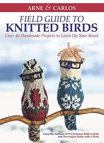 Compare Textbook Prices for Arne & Carlos' Field Guide to Knitted Birds: Over 40 Handmade Projects to Liven Up Your Roost Illustrated Edition ISBN 9781570768231 by Zachrison, Carlos,Nerjordet, Arne,Arne & Carlos