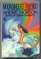 Moonsinger's Friends: An Anthology in Honor of Andre Norton 0812554469 Book Cover