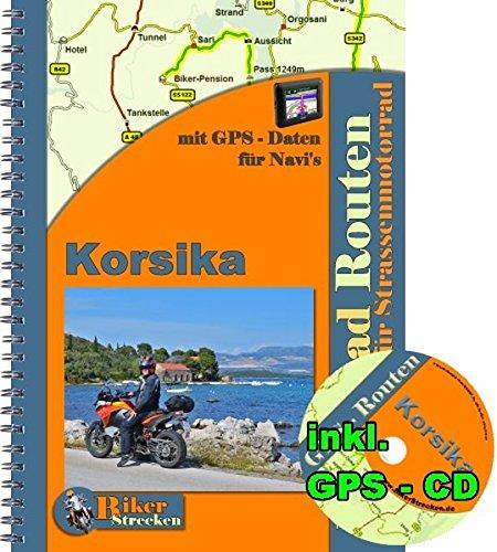 Korsika Motorrad Touren (inkl. GPS - Daten - CD ): Reiseführer für eine Motorradtour durch Korsika inkl. einer CD mit Routen für das Navi