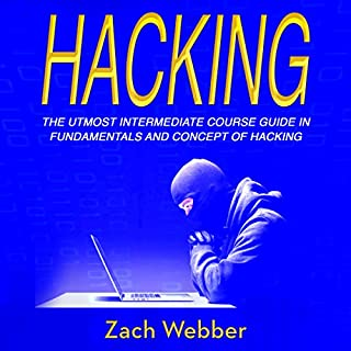 Hacking     The Utmost Intermediate Course Guide in the Concepts and Fundamentals of Hacking              By:                                                                                                                                 Zach Webber                               Narrated by:                                                                                                                                 William Bahl                      Length: 1 hr and 20 mins     3 ratings     Overall 5.0