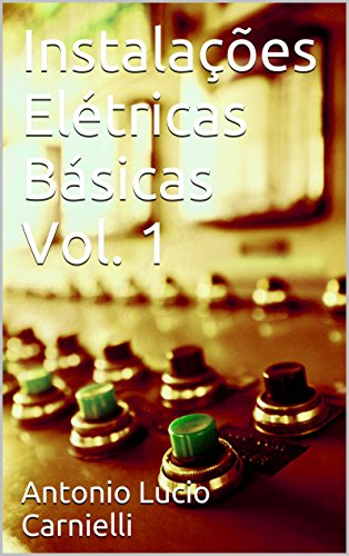 Instalações Elétricas Básicas Vol. 1