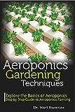 Aeroponics Gardening Techniques: Explore the Basics of Aeroponics Step by Step Guide to Aeroponics Farming (English Edition)