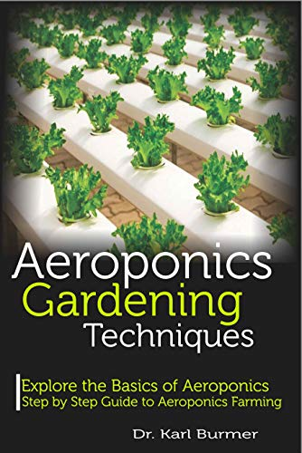 Aeroponics Gardening Techniques: Explore the Basics of Aeroponics Step by Step Guide to Aeroponics Farming