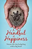 Vacchetta, M: Handful of Happiness: Ninna, the tiny hedgehog with a big heart