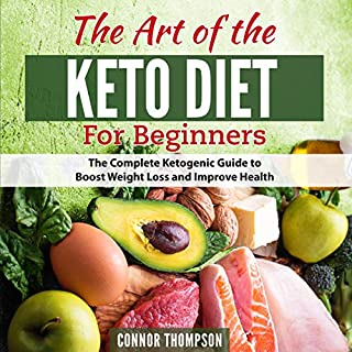 Keto Diet for Beginners - The Art of the Keto Diet for Beginners     The Complete Ketogenic Guide to Boost Weight Loss and Improve Health              By:                                                                                                                                 Connor Thompson                               Narrated by:                                                                                                                                 Danny Hughes                      Length: 1 hr and 42 mins     33 ratings     Overall 4.9
