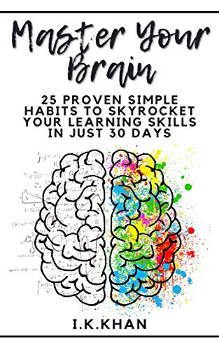 How to Learn-Master Your Brain: 25 Proven Simple Habits to Skyrocket your learning skills in just 30 days: How to Learn Anything (English Edition)