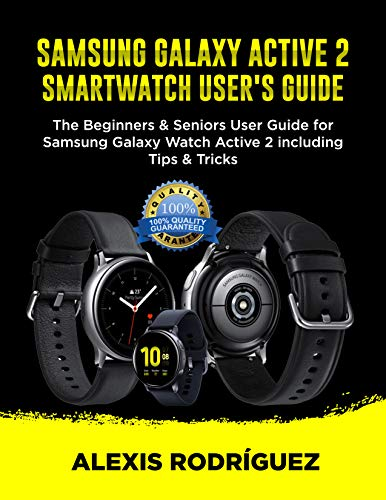 SAMSUNG GALAXY ACTIVE 2 SMARTWATCH USER'S GUIDE: The Beginners & Seniors User Guide for Samsung Galaxy Watch Active 2 including Tips & Tricks (English Edition)