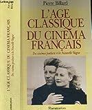 L'AGE CLASSIQUE DU CINEMA FRANCAIS. Du cinéma parlant à la Nouvelle Vague (1928 - 1959)