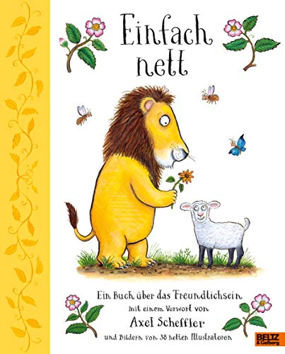 Einfach nett: Ein Buch über das Freundlichsein. Mit einem Vorwort von Axel Scheffler und Bildern von 38 netten Illustratoren
