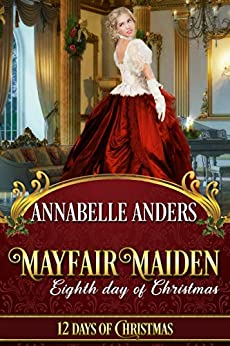 Mayfair Maiden: Eighth Day of Christmas: A Lord Love A Lady Novella (Regency Cocky Gents Book 4) by [Annabelle Anders, Twelve Days]