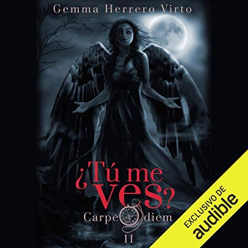 Carpe Diem (Narración en Castellano): ¿Tú me ves?, Libro 2
