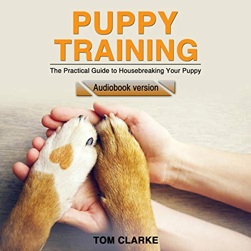 Puppy Training: The Practical Guide to Housebreaking Your Puppy cover art