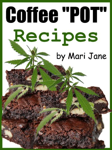 Coffee POT Recipes. Easy marijuana and coffee, cake, brownie, muffin and cookie recipes made with canna butter. (English Edition)