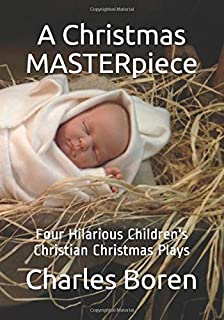 A Christmas MASTERpiece: Four Hilarious Children's Christian Christmas Plays