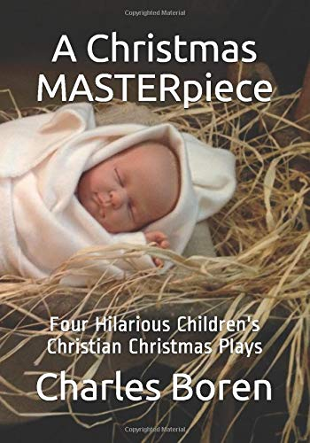 A Christmas MASTERpiece: Four Hilarious Children's Christian Christmas Plays