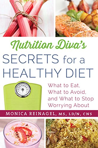 Nutrition Diva S Secrets For A Healthy Diet What To Eat What To Avoid And What To Stop Worrying About Quick Dirty Tips Kindle Edition By Reinagel Monica Health Fitness