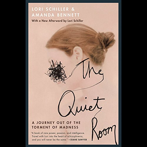 The Quiet Room: A Journey out of the Torment of Madness Audiobook By Lori Schiller, Amanda Bennett cover art