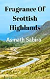 THE FRAGRANCE OF SCOTTISH HIGHLANDS: A JOURNEY I CAN NEVER FORGET (English Edition)