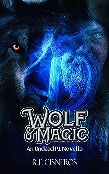 Wolf & Magic: An Undead P. I. Novella by [R.F. Cisneros, Brian Waites]