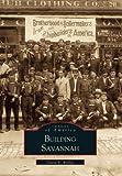 Building Savannah (Images of America)