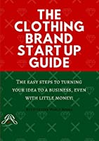 The Clothing Brand Start Up Guide