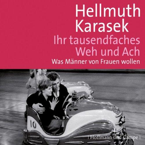 Ihr tausendfaches Weh und Ach                   Autor:                                                                                                                                 Hellmuth Karasek                               Sprecher:                                                                                                                                 Hellmuth Karasek                      Spieldauer: 2 Std. und 39 Min.     1 Bewertung     Gesamt 3,0
