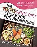 The Ketogenic Diet for Beginners: 40 Ketogenic Breakfast, Lunch, Dinner, and Dessert + BONUS 5 SNACK KETO