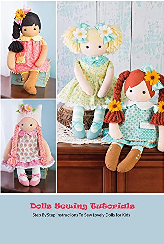 Dolls Sewing Tutorials: Step By Step Instructions To Sew Lovely Dolls For Kids: Doll Sewing Guide (English Edition)