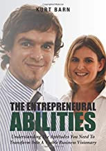 The Entrepreneural Abilities: Understanding The Aptitudes You Need To Transform Into A Viable Business Visionary