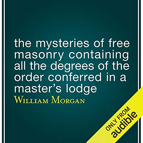 The Mysteries of Free Masonry Containing All the Degrees of the Order Conferred in a Master's Lodge cover art