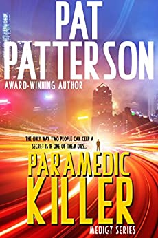 Paramedic Killer - The only way two people can keep a secret is if one of them dies (Medic 7 Series Book 2) by [Pat Patterson]