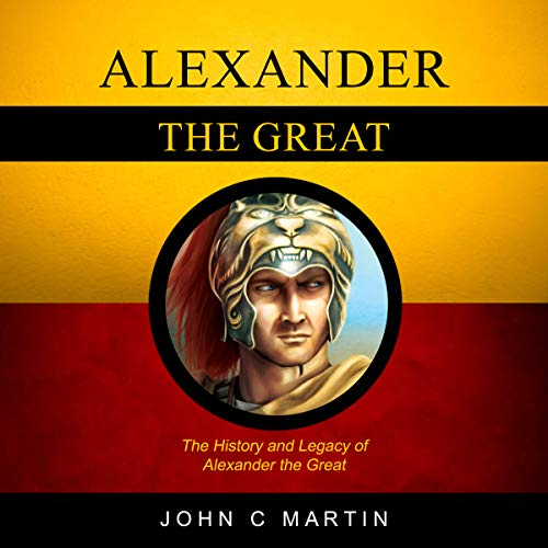 Alexander the Great     The History and Legacy of Alexander the Great              By:                                                                                                                                 John C Martin                               Narrated by:                                                                                                                                 Adam Eckmair                      Length: 1 hr and 25 mins     Not rated yet     Overall 0.0